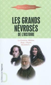Les grands névrosés de l'histoire : malades immortels : La Fontaine, Molière, Hugo, Chopin, Baudelaire...