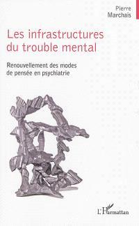Les infrastructures du trouble mental : renouvellement des modes de pensée en psychiatrie