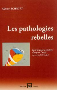 Les pathologies rebelles : essai de psychopathologie clinique à l'usage de la psychothérapie