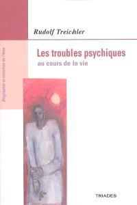 Les troubles psychiques au cours de la vie : évolution, troubles et maladies de l'âme humaine