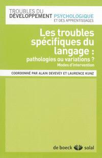 Les troubles spécifiques du langage : pathologies ou variations ? : modes d'intervention