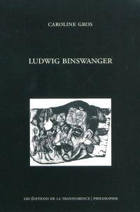 Ludwig Binswanger : entre phénoménologie et expérience psychiatrique