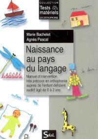 Naissance au pays du langage : manuel d'intervention très précoce en orthophonie auprès de l'enfant déficient auditif âgé de 0 à 2 ans