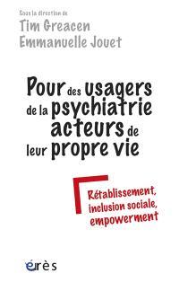 Pour des usagers de la psychiatrie acteurs de leur propre vie : rétablissement, inclusion sociale, empowerment