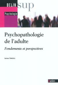 Psychopathologie de l'adulte : fondements et perspectives