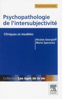 Psychopathologie de l'intersubjectivité : cliniques et modèles