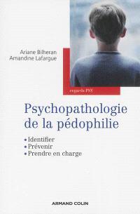 Psychopathologie de la pédophilie : identifier, prévenir, prendre en charge