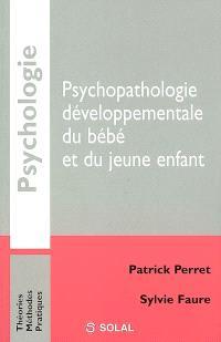 Psychopathologie développementale du bébé et du jeune enfant
