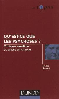 Qu'est-ce que les psychoses ? : clinique, modèles et prises en charge