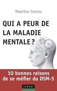 Qui a peur de la maladie mentale ? : 10 bonnes raisons de se méfier du DSM-5
