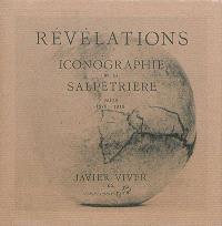 Révélations : iconographie de la Salpêtrière : Paris, 1875-1918