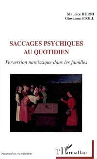Saccages psychiques au quotidien : perversion narcissique dans les familles