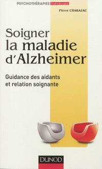 Soigner la maladie d'Alzheimer : guidance des aidants et relation soignante