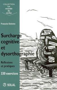 Surcharge cognitive et dysorthographie : réflexions et pratique, 330 exercices