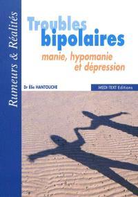 Troubles bipolaires : manie, hypomanie et dépression