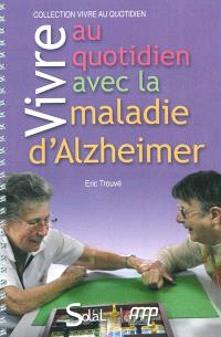 Vivre au quotidien avec la maladie d'Alzheimer ou une maladie apparentée : livret-guide