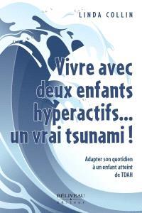 Vivre avec deux enfants hyperactifs... un vrai tsunami!  : adapter son quotidien à un enfant atteint de TDAH