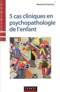 5 cas cliniques en pychopathologie de l'enfant