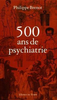 500 ans de psychiatrie : 1500-2000