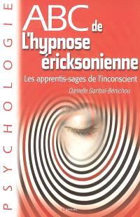 Abc de l'hypnose éricksonienne : les apprentis-sages de l'inconscient