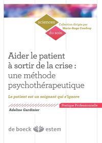 Aider le patient à sortir de la crise : une méthode psychothérapeutique : le patient est un soignant qui s'ignore