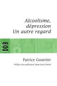 Alcoolisme, dépression : un autre regard...