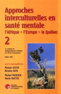 Approches interculturelles en santé mentale. Volume 2, L'Afrique, l'Europe, le Québec