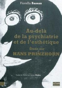 Au-delà de la psychiatrie et de l'esthétique : étude sur Hans Prinzhorn