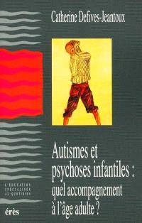 Autismes et psychoses infantiles : quel accompagnement à l'âge adulte ?