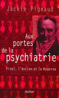 Aux portes de la psychiatrie : Pinel, l'ancien et le moderne