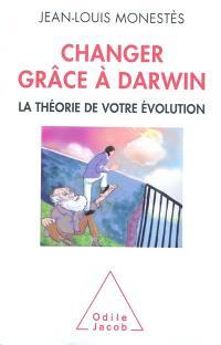 Changer grâce à Darwin : la théorie de votre évolution