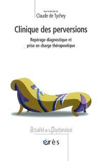 Clinique des perversions : repérage diagnostique et prise en charge thérapeutique