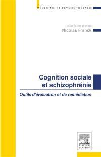 Cognition sociale et schizophrénie : outils d'évaluation et de remédiation