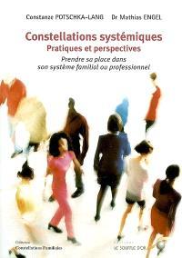 Constellations systémiques, pratiques et perspectives : prendre sa place dans son système familial ou professionnel