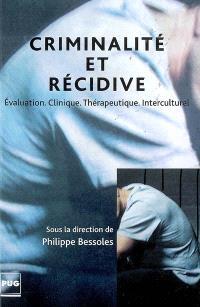 Criminalité et récidive : évaluation, clinique, thérapeutique, interculturel