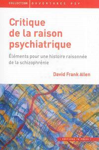 Critique de la raison psychiatrique : éléments pour une histoire raisonnée de la schizophrénie