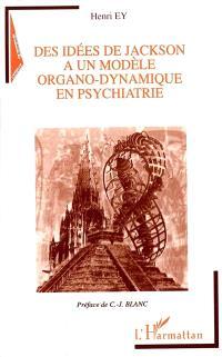 Des idées de Jackson à un modèle organo-dynamique en psychiatrie