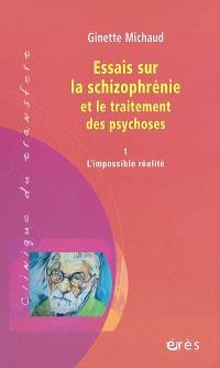 Essais sur la schizophrénie et le traitement des psychoses. Volume 1, L'impossible réalité