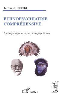 Ethnopsychiatrie compréhensive : anthropologie critique de la psychiatrie