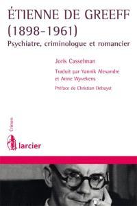 Etienne De Greeff, 1898-1961 : psychiatre, criminologue et romancier