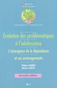 Évolution des problématiques à l'adolescence : l'émergence de la dépendance et ses aménagements