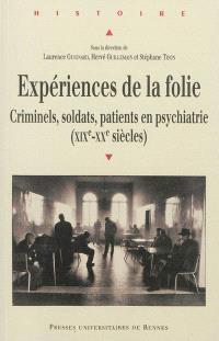 Expériences de la folie : criminels, soldats, patients en psychiatrie, XIXe-XXe siècles