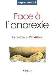 Face à l'anorexie : le visible et l'invisible