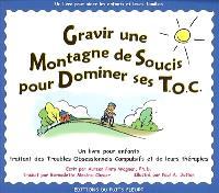 Gravir une montagne de soucis pour dominer ses TOC : un livre pour enfants traitant des troubles obsessionnels compulsifs et de leurs thérapies