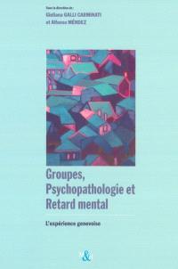 Groupes, psychopathologies et retard mental : l'expérience genevoise