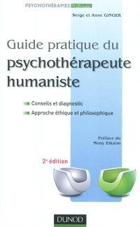 Guide pratique du psychothérapeute humaniste : conseils et diagnostic, approche éthique et philosophique