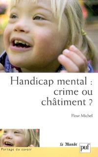 Handicap mental, crime ou châtiment ? : approche psychopathologique des adolescents handicapés mentaux et de l'attachement à leurs parents