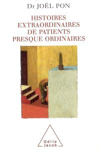Histoires extraordinaires de patients presque ordinaires
