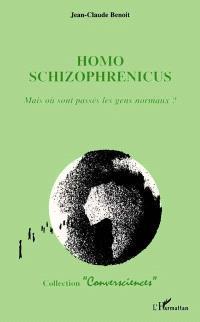 Homo schizophrenicus : mais où sont passés les gens normaux ?