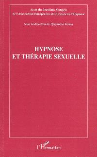 Hypnose et thérapie sexuelle : actes du deuxième congrès de l'Association européenne des praticiens d'hypnose, Paris, 16 novembre 2008